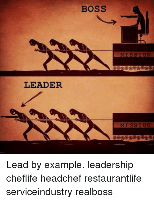 Leader Boss Mission Lead By Example Leadership Cheflife Headchef