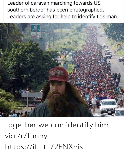 Funny, Help, and Asking: Leader of caravan marching towards US  southern border has been photographed  Leaders are asking for help to identify this man. Together we can identify him. via /r/funny https://ift.tt/2ENXnis