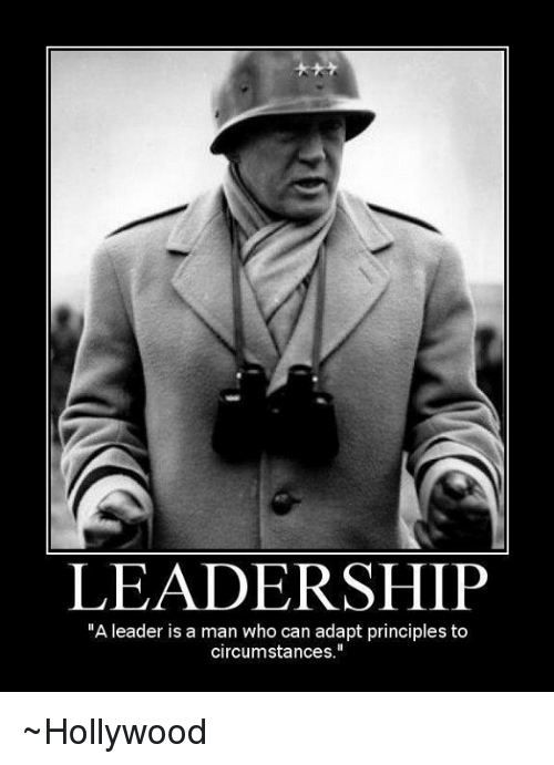 """Memes, Leadership, and 🤖: LEADERSHIP  """"A leader is a man who can adapt principles to  circumstances."""" ~Hollywood"""