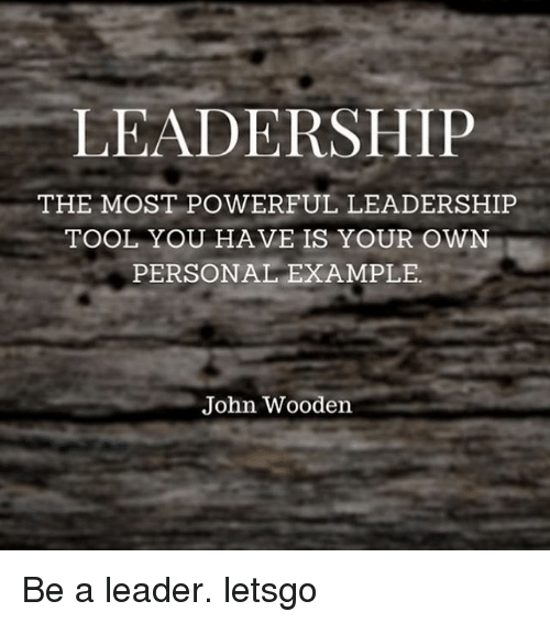 Leadership The Most Powerful Leadership Tool You Have Is Your Own