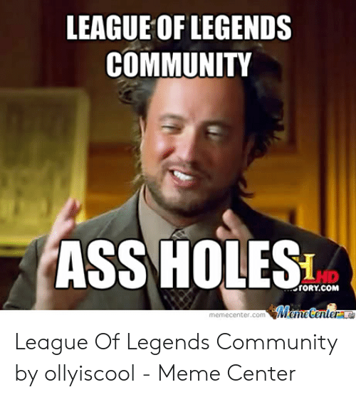 Ass, Community, and League of Legends: LEAGUE OF LEGENDS  COMMUNITY  ASS HOLES  İORY.COM  ecenter.com League Of Legends Community by ollyiscool - Meme Center
