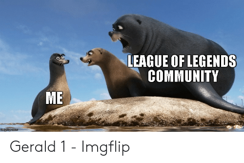 Community, League of Legends, and League: LEAGUE OF LEGENDS  COMMUNITY  ME  imgflip com Gerald 1 - Imgflip