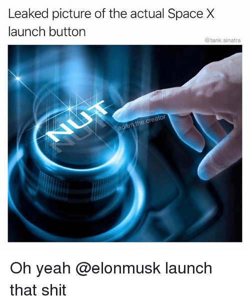 Funny, Shit, and Yeah: Leaked picture of the actual Space X  launch button  @tank.sinatra  n.the.creator Oh yeah @elonmusk launch that shit