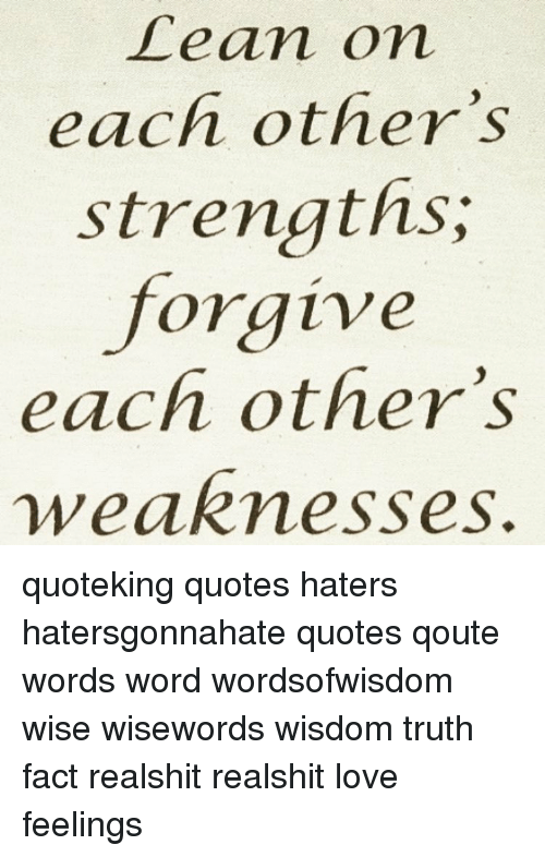 Lean On Each Other S Strengths Forgive Each Other S Weaknesses