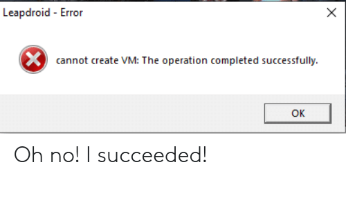 Leapdroid - Error X Cannot Create VM the Operation Completed