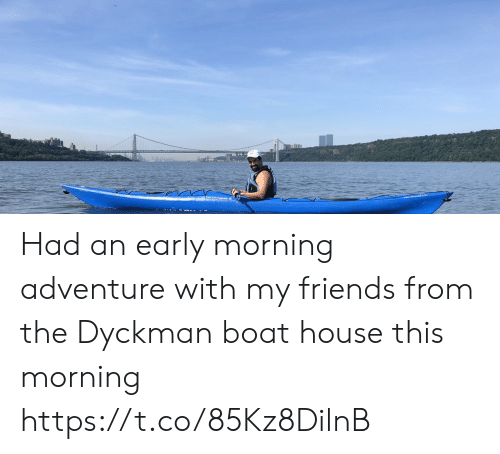 Friends, Memes, and House: Lear Had an early morning adventure with my friends from the Dyckman boat house this morning https://t.co/85Kz8DilnB