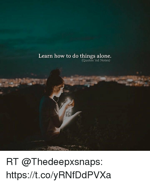 Learn How To Do Things Alone Quotes Nd Notes Rt Httpstcoyrnfddpvxa