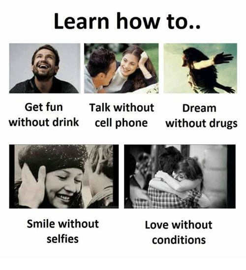 Cell Phone, Cell Phones, and Cell: Learn how to..  Get fun  Talk without  Dream  without drink cell phone  without drugs  Smile without  Love without  selfies  conditions