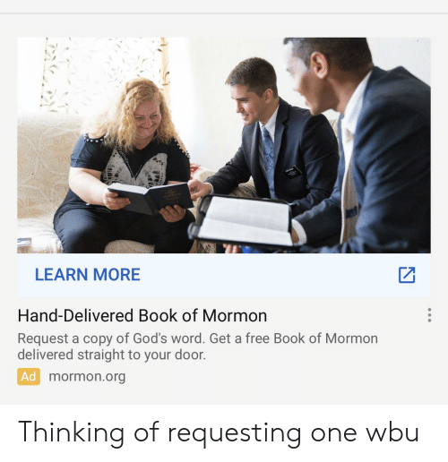 Book, Free, and Word: LEARN MORE  2  Hand-Delivered Book of Mormon  Request a copy of God's word. Get a free Book of Mormon  delivered straight to your door.  Ad mormon.org Thinking of requesting one wbu