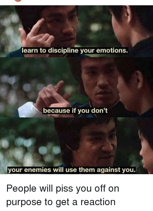 Memes, Enemies, and 🤖: learn to discipline your emotions.  because if you don't  your enemies will use them against you. People will piss you off on purpose to get a reaction
