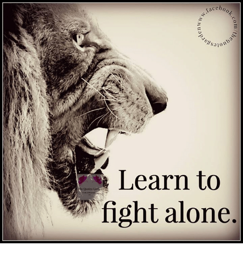 Learn To Fight Alone He Quotes Being Alone Meme On Meme
