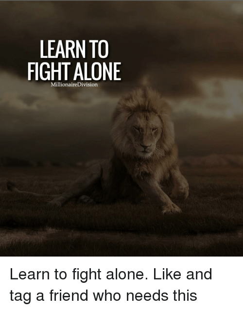 Friends, Memes, and Tagged: LEARN TO  FIGHT Millionaire Division Learn to fight alone. Like and tag a friend who needs this