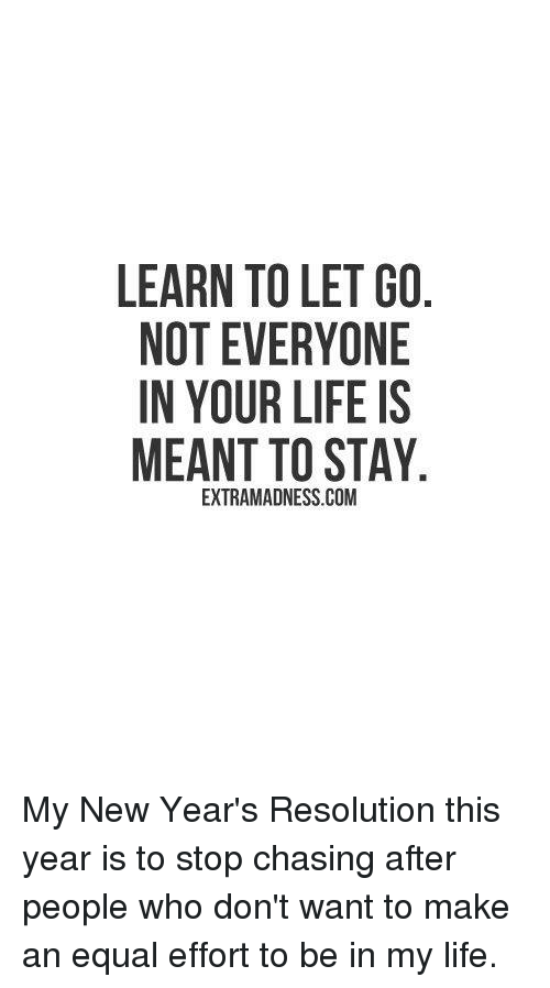 LEARN TO LET GO NOT EVERYONE IN YOUR LIFE IS MEANT TO STAY ...