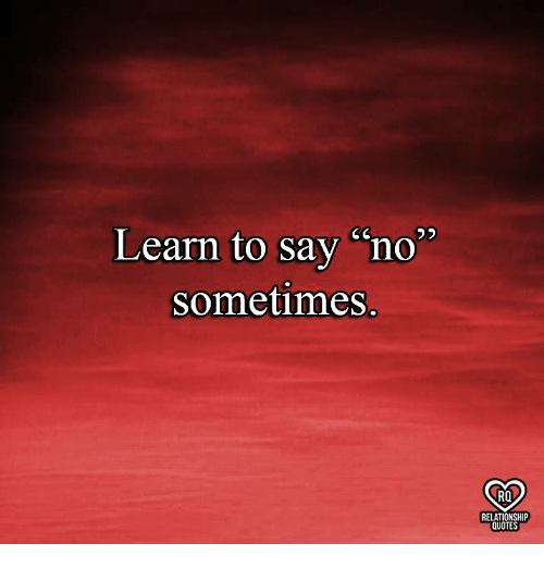 learn to say no sometimes ro relationship quotes meme on me me