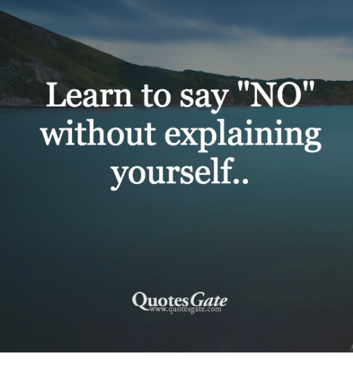 Learn To Say NO Without Explaining Yourself Quotes Gate Unique Quotes Gate
