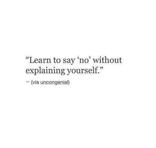 """Via,  No, and  Say: """"Learn to say 'no without  explaining yourself.""""  (via uncongenial)"""