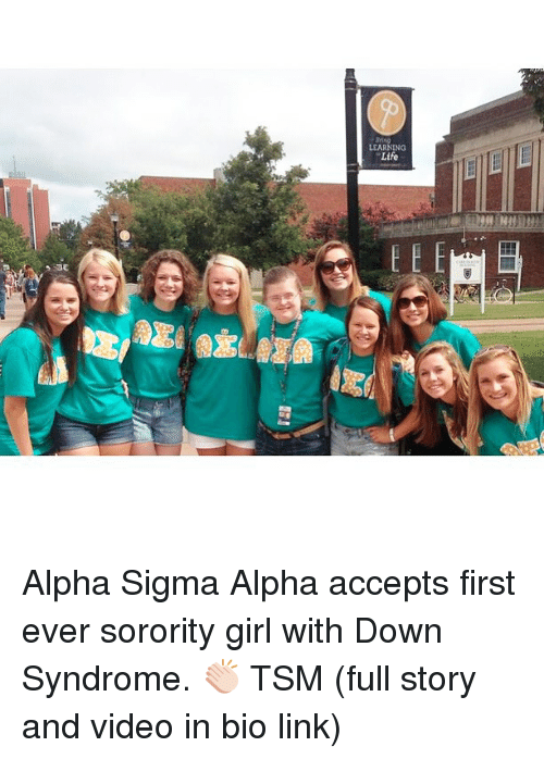 Girls, Life, and Videos: LEARNING  Life Alpha Sigma Alpha accepts first ever sorority girl with Down Syndrome. 👏🏻 TSM (full story and video in bio link)