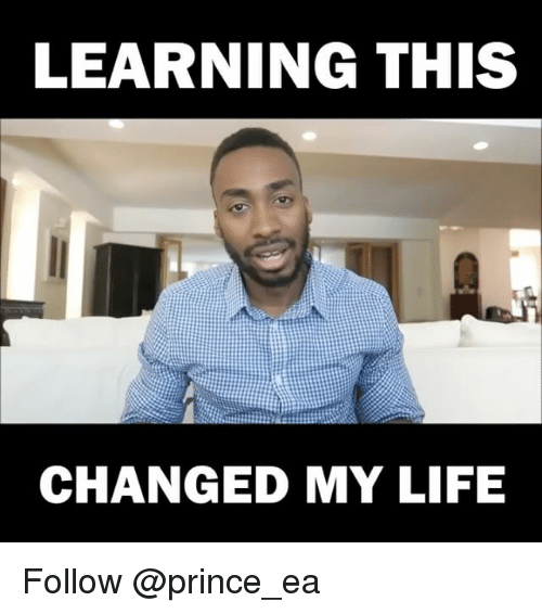 Life, Memes, and Prince: LEARNING THIS  CHANGED MY LIFE Follow @prince_ea