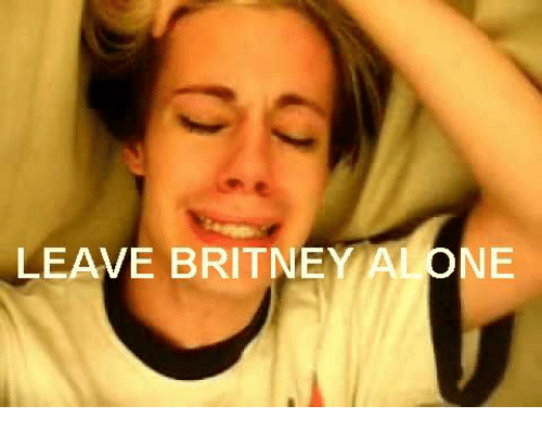 Being Alone, Celebrities, and Britney: LEAVE BRITNEY ALONE