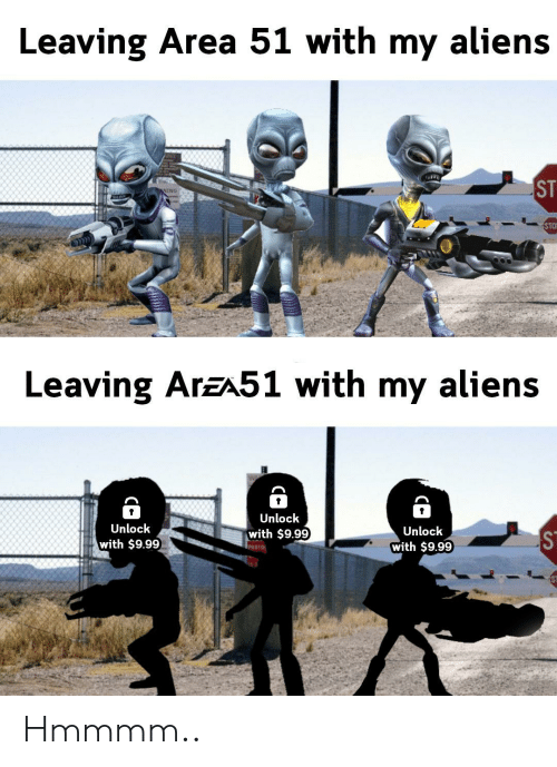 Aliens, Sto, and Area 51: Leaving Area 51 with my aliens  ST  NING  STO  Leaving ArzA51 with my aliens  Unlock  Unlock  Unlock  with $9.99  with $9.99  with $9.99  PHOTO Hmmmm..