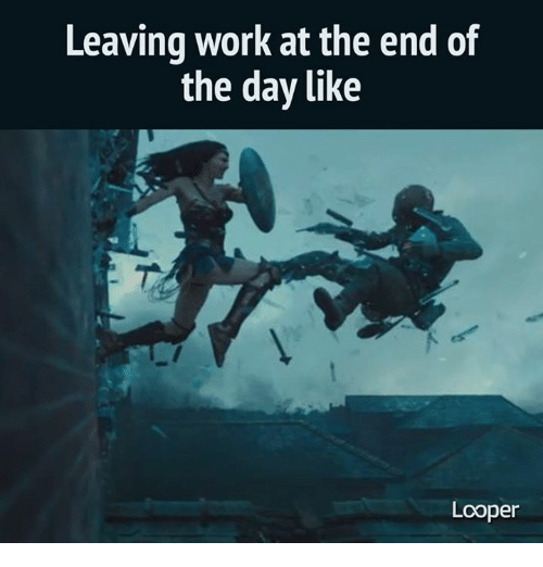 Leaving Work At The End Of The Day Like Looper Meme On Me Me