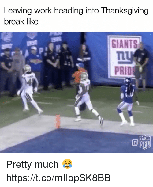 me.me: Leaving work heading into Thanksgiving  break like  Ly  PRID  NFL Pretty much 😂 https://t.co/mIIopSK8BB