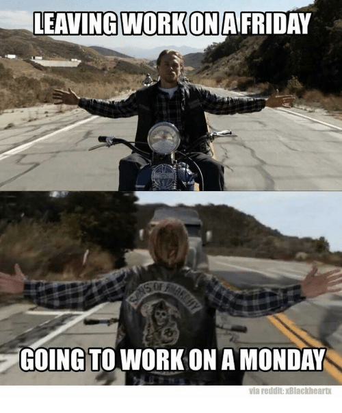 LEAVING WORK ON AFRIDAY GOING TO WORK ON a MONDAY Reddit