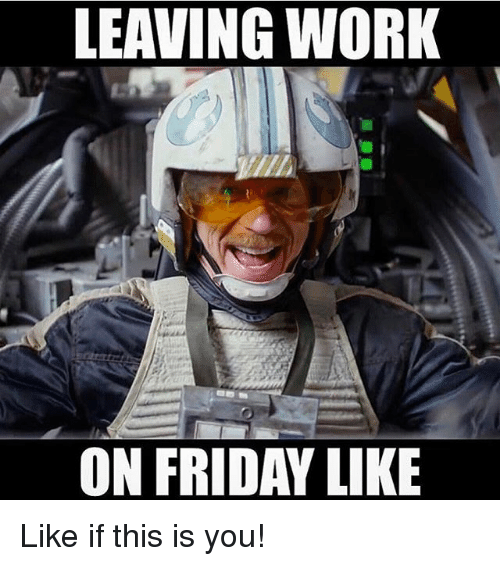 leaving work on friday like like if this is you 18238790 ✅ 25 best memes about leaving work on friday like leaving work,Leaving Work On Friday Like Meme