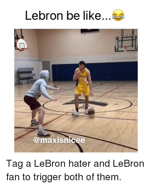 Be Like, Nba, and Lebron: Lebron be like....  2  @maxisnicee Tag a LeBron hater and LeBron fan to trigger both of them.