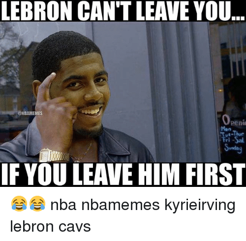 Basketball, Cavs, and Nba: LEBRON CAN'T LEAVE YOU  ..  @NBAMEMES  Peni  Man  IF YOU LEAVE HIM FIRST 😂😂 nba nbamemes kyrieirving lebron cavs