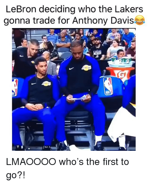 Los Angeles Lakers, Nba, and Anthony Davis: LeBron deciding who the Lakers  gonna trade for Anthony Davis LMAOOOO who's the first to go?!