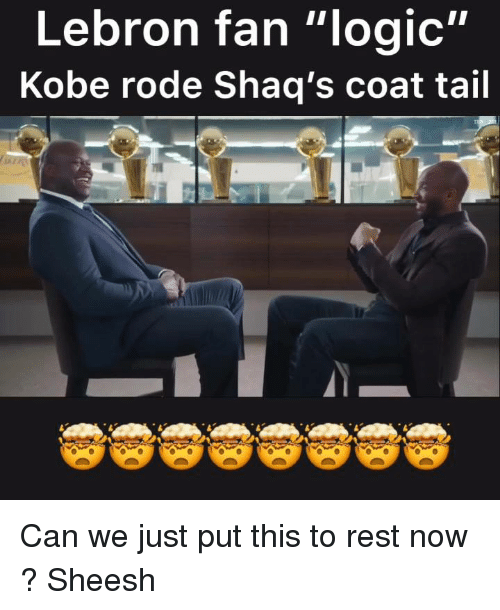 """Logic, Kobe, and Lebron: Lebron fan """"logic""""  Kobe rode Shaq's coat tail Can we just put this to rest now ? Sheesh"""