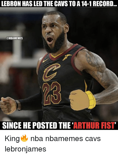 Arthur, Basketball, and Cavs: LEBRON HAS LED THE CAVS TO A 14-1 RECORD  @NBAMEMES  SINCE HE POSTED THE ARTHUR FIST King🔥 nba nbamemes cavs lebronjames