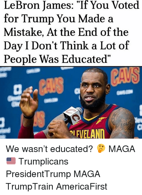 0bc59b74fc2 LeBron James It You Voted for Trump You Made a Mistake at the End of ...