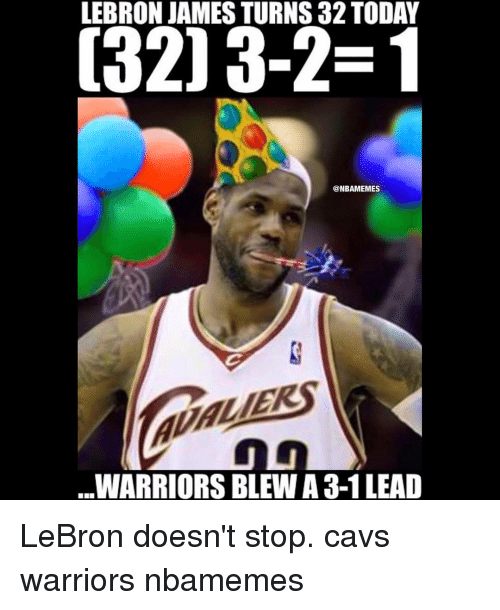LEBRON JAMES TURNS 32 TODAY C320 3-2-1 WARRIORS BLEW A 3-1