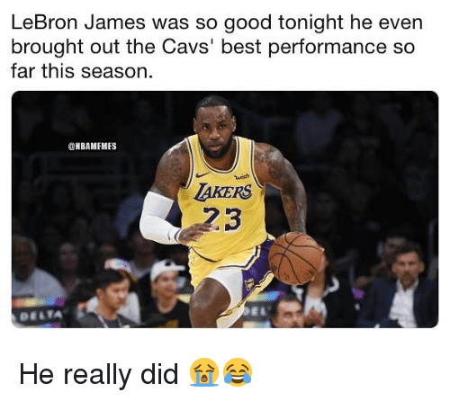 Cavs, LeBron James, and Nba: LeBron James was so good tonight he even  brought out the Cavs' best performance so  far this season.  @NBAMEMES  tuish  AKERS  23  DELTA He really did 😭😂