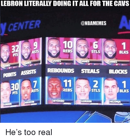 Cavs, Nba, and Lebron: LEBRON LITERALLY DOING IT ALL FOR THE CAVS  Ar  @NBAMEMES  CENTER  REBS  STLS  BLKS  SITS REBOUNDS STEALS BLOCKS  POINTS  112  REBS  STLS  BLKS  PTS He's too real
