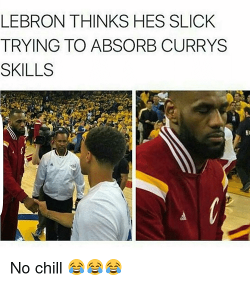 Chill, Funny, and No Chill: LEBRON THINKS HES SLICK  TRYING TO ABSORB CURRY  SKILLS No chill 😂😂😂