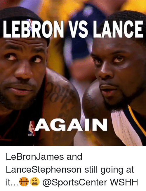 Memes, SportsCenter, and Wshh: LEBRON VS LANCE  AGAIN  NDA LeBronJames and LanceStephenson still going at it...🏀😩 @SportsCenter WSHH