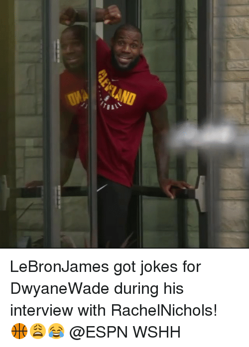 Espn, Memes, and Wshh: LeBronJames got jokes for DwyaneWade during his interview with RachelNichols! 🏀😩😂 @ESPN WSHH