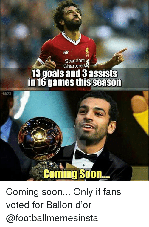Goals, Memes, and Soon...: LEC  Standard  Chartered  13 goals and 3 assists  in 16 games this season  Ali23  Coming Soon Coming soon... Only if fans voted for Ballon d'or @footballmemesinsta