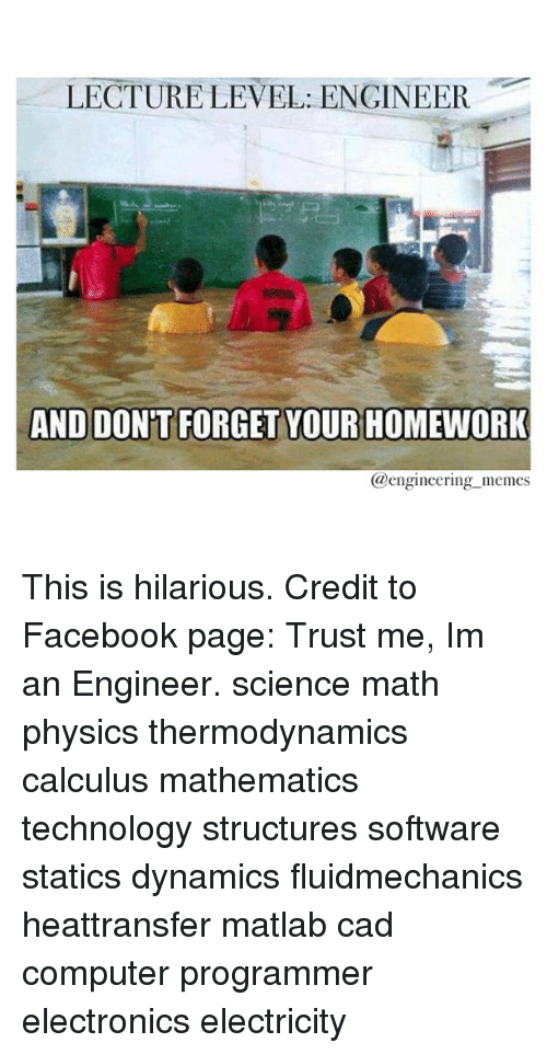 Lecture level engineer and dont forget your homework engineering computers facebook and meme lecture level engineer and dont forget your homework altavistaventures Choice Image
