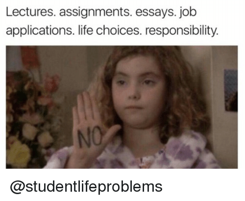 Life, Tumblr, and Http: Lectures. assignments. essays. job  applications. life choices. responsibility.  NO @studentlifeproblems