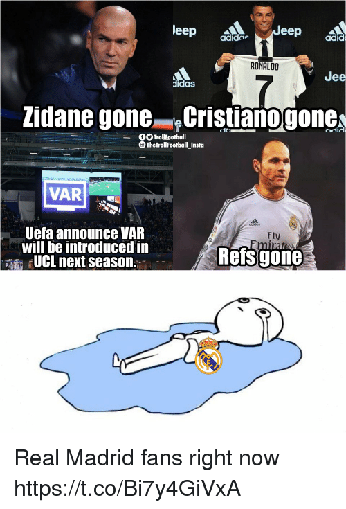 Memes, Real Madrid, and Jeep: leep  Jeep adi  adidne  RONALDO  Jee  idas  Zidane gone Cristianogone  did  - GTrollFootball  OTheTrollFootball Insta  VAR  2  Uefa announce VAR  will be introduced in  UCL next season.  Fly  Refsgone Real Madrid fans right now https://t.co/Bi7y4GiVxA
