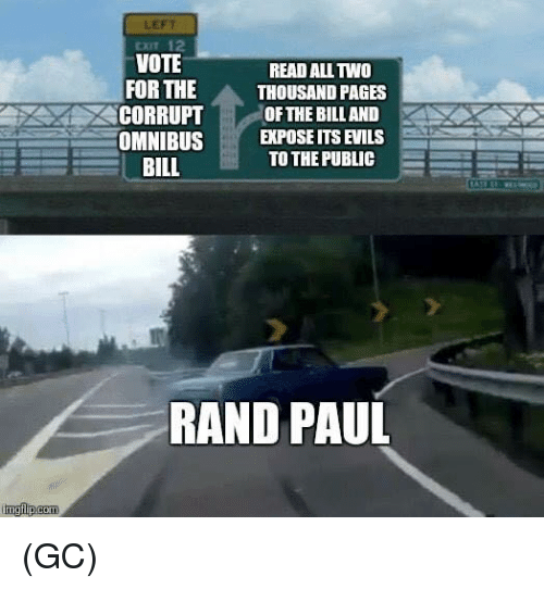 Memes, Rand Paul, and 🤖: LEFT  CXIT 12  VOTE  READ ALL TWO  FOR THE  THOUSAND PAGES  CORRUPT OF THE BILL AND  OMNIBUSEXPOSE ITS EVILS  TO THE PUBLIC  BILL  RAND PAUL (GC)
