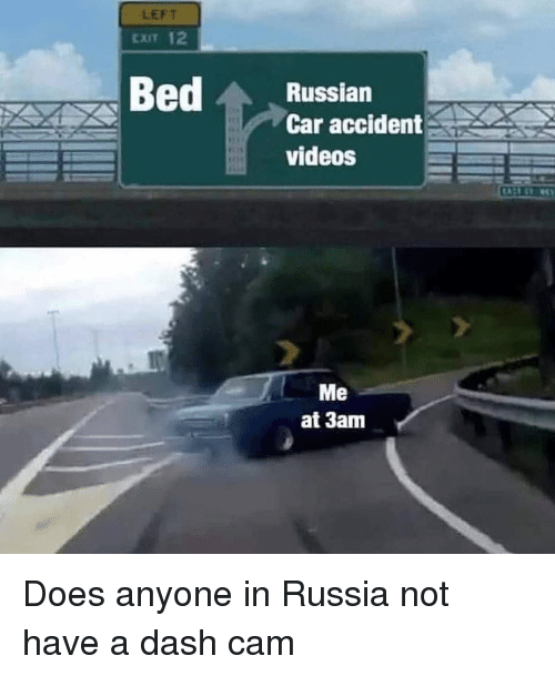 Left Exit 12 Russian Car Accident Videos Me At 3am Does Anyone In