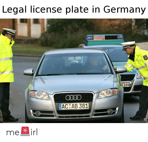 Germany, Irl, and License Plate: Legal license plate in Germany  IZE  2164  AC AB 381 me🚨irl