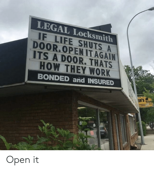 Life, Work, and How: LEGAL Locksmith  IF LIFE SHUTS A  DOOR OPEN IT AGAIN  ITS A DOOR. THATS  HOW THEY WORK  BONDED and INSURED Open it