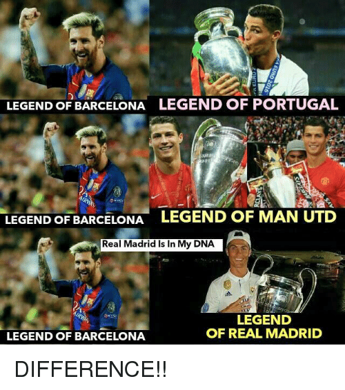 Barcelona, Memes, and Real Madrid: LEGEND OF BARCELONA  LEGEND OF PORTUGAL  LEGEND OF BARCELONA LEGEND OF MAN UTD  Real Madrid Is In My DNA  LEGEND  OF REAL MADRID  LEGEND OF BARCELONA DIFFERENCE!!
