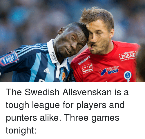 Legend Sport The Swedish Allsvenskan Is A Tough League For Players And Punters Alike Three Games Tonight Meme On Me Me